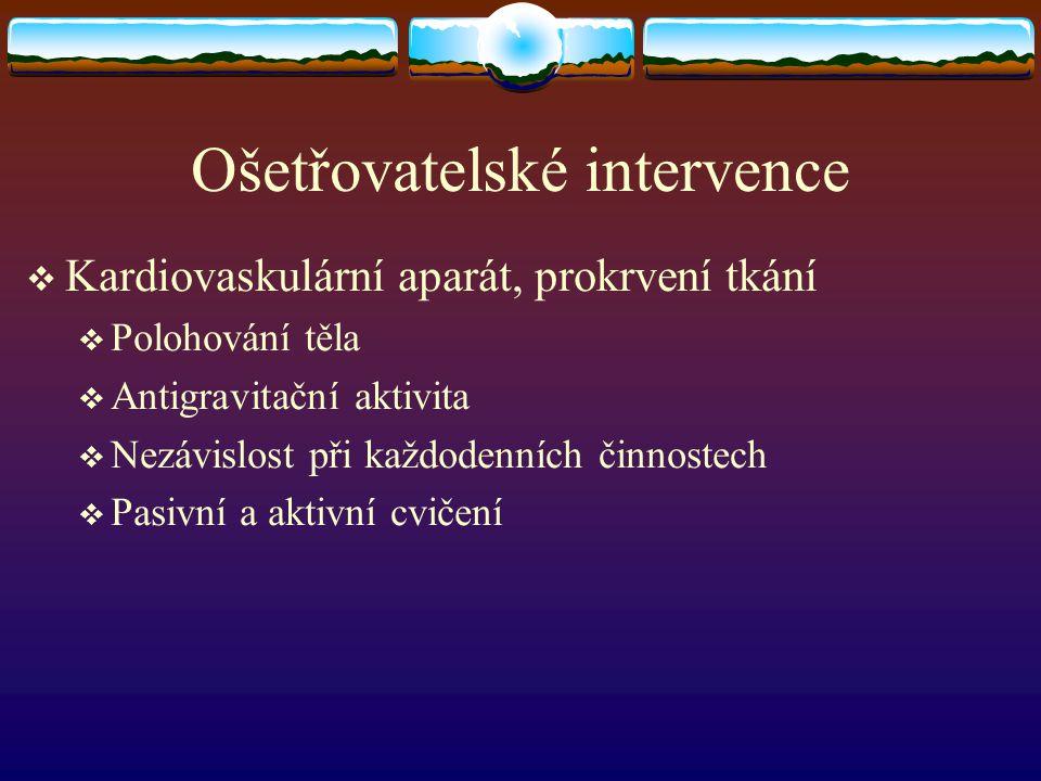 Ošetřovatelské intervence  Kardiovaskulární aparát, prokrvení tkání  Polohování těla  Antigravitační aktivita  Nezávislost při každodenních činnos