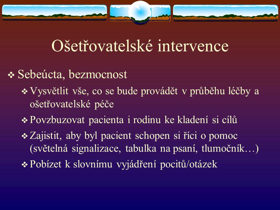 Ošetřovatelské intervence  Sebeúcta, bezmocnost  Vysvětlit vše, co se bude provádět v průběhu léčby a ošetřovatelské péče  Povzbuzovat pacienta i r