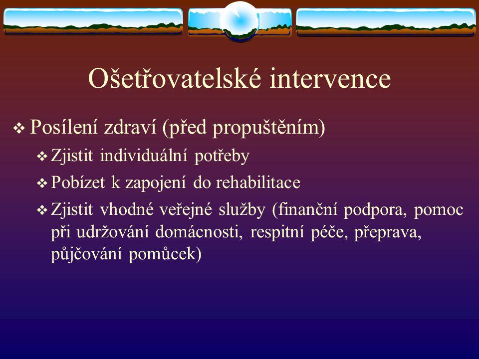 Ošetřovatelské intervence  Posílení zdraví (před propuštěním)  Zjistit individuální potřeby  Pobízet k zapojení do rehabilitace  Zjistit vhodné ve