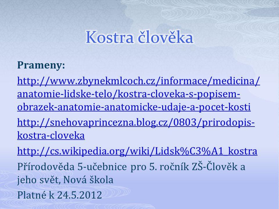 Prameny: http://www.zbynekmlcoch.cz/informace/medicina/ anatomie-lidske-telo/kostra-cloveka-s-popisem- obrazek-anatomie-anatomicke-udaje-a-pocet-kosti http://snehovaprincezna.blog.cz/0803/prirodopis- kostra-cloveka http://cs.wikipedia.org/wiki/Lidsk%C3%A1_kostra Přírodověda 5-učebnice pro 5.