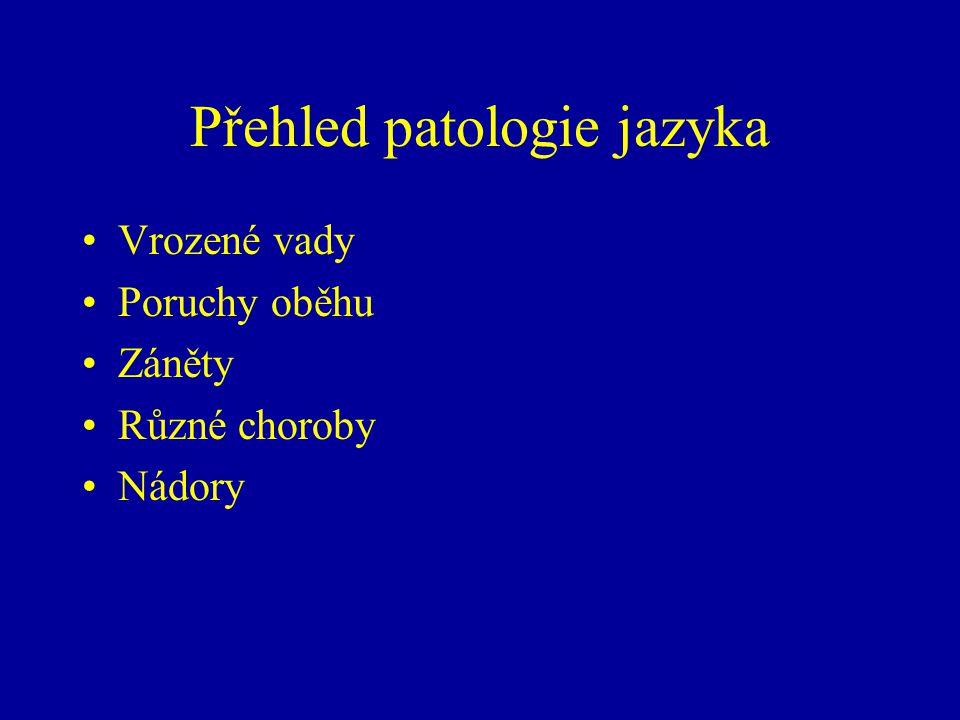 Vrozené vady Aglossia –úplné chybění, velmi vzácná Microglossia –nedokonalý vývin, častější –Pierre-Robinův syndrom: + micrognathia + rozštěp patra Lingua accreta (ankyloglossia) –většinou zkrácené frenulum Lingua bifida (glossoschisis) –nespojení obou laterálních valů –častěji ve formě fissura linguae