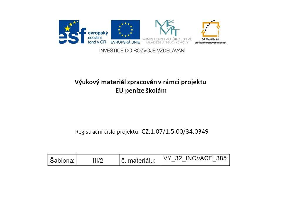 Výukový materiál zpracován v rámci projektu EU peníze školám Registrační číslo projektu: CZ.1.07/1.5.00/34.0349 Šablona:III/2č.