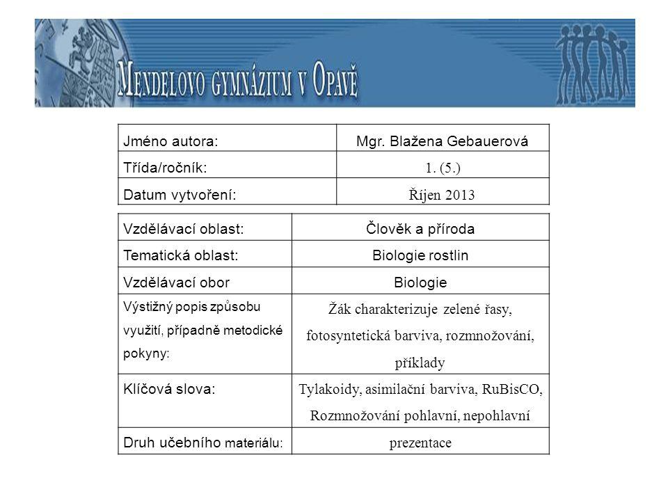 Jméno autora:Mgr. Blažena Gebauerová Třída/ročník: 1. (5.) Datum vytvoření: Říjen 2013 Vzdělávací oblast:Člověk a příroda Tematická oblast:Biologie ro