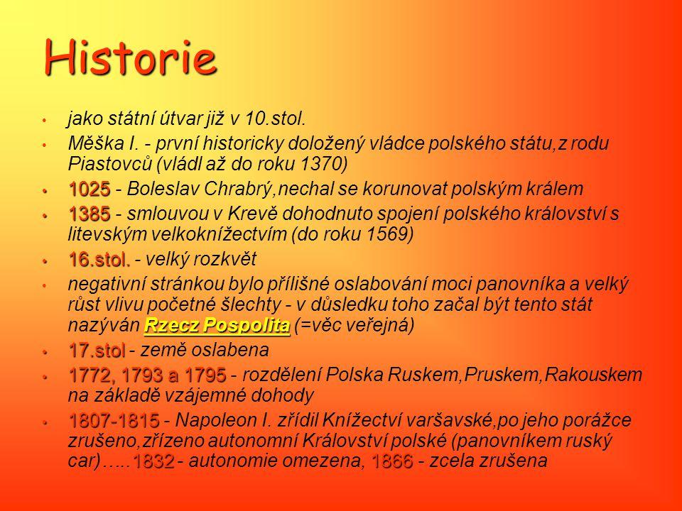 Historie jako státní útvar již v 10.stol. Měška I. - první historicky doložený vládce polského státu,z rodu Piastovců (vládl až do roku 1370) 1025 102