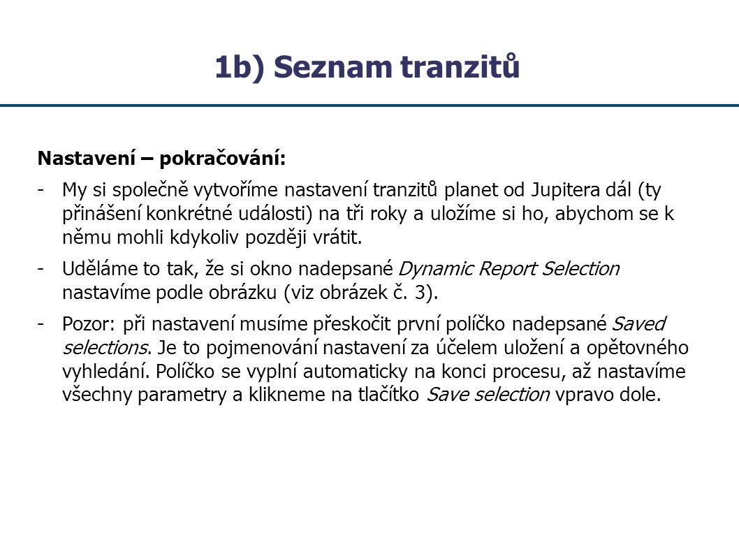 1b) Seznam tranzitů Nastavení – pokračování: - My si společně vytvoříme nastavení tranzitů planet od Jupitera dál (ty přinášení konkrétné události) na tři roky a uložíme si ho, abychom se k němu mohli kdykoliv později vrátit.