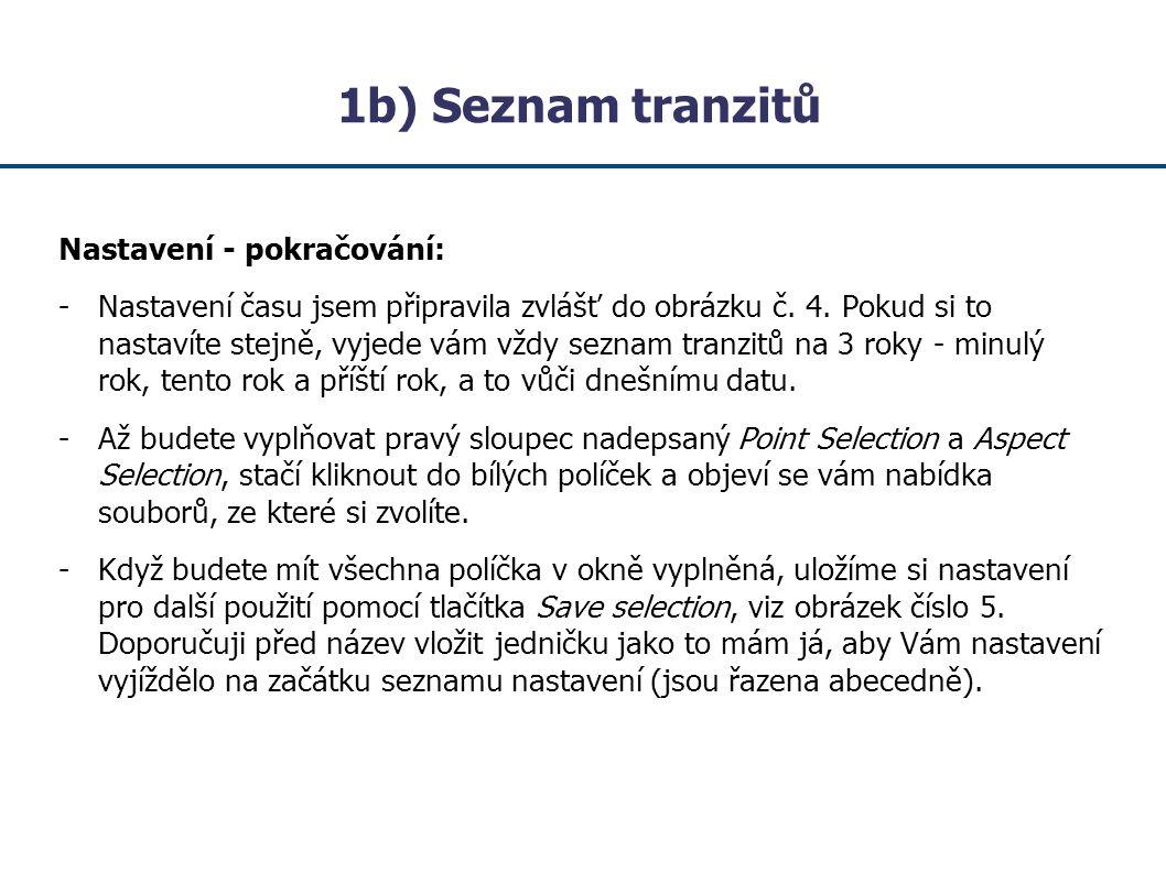 1b) Seznam tranzitů Nastavení - pokračování: - Až budete mít seznam tranzitů nastavený a uložený, stačí kliknout v okně Dynamic Report Selection vpravo dole na tlačítko View a vyjede vám seznam tranzitů, viz obrázek č.