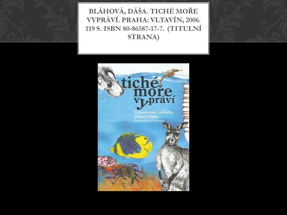 BLÁHOVÁ, DÁŠA. TICHÉ MOŘE VYPRÁVÍ. PRAHA: VLTAVÍN, 2006. 119 S. ISBN 80-86587-17-7. (TITULNÍ STRANA)