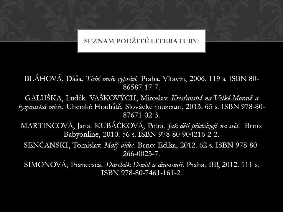 BLÁHOVÁ, Dáša. Tiché moře vypráví. Praha: Vltavín, 2006. 119 s. ISBN 80- 86587-17-7. GALUŠKA, Luděk. VAŠKOVÝCH, Miroslav. Křesťanství na Velké Moravě