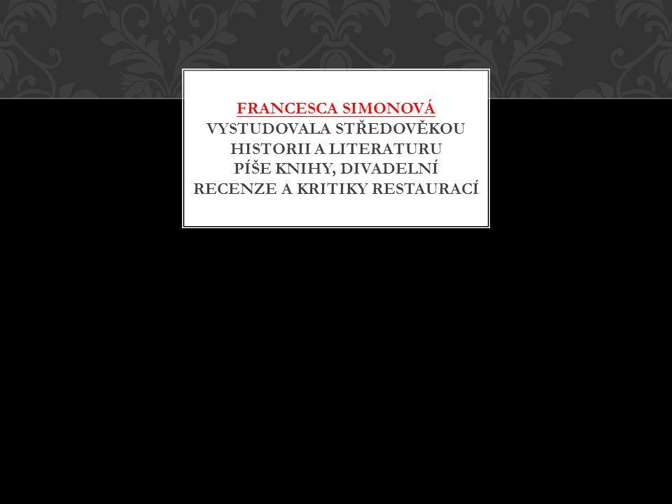 FRANCESCA SIMONOVÁ VYSTUDOVALA STŘEDOVĚKOU HISTORII A LITERATURU PÍŠE KNIHY, DIVADELNÍ RECENZE A KRITIKY RESTAURACÍ