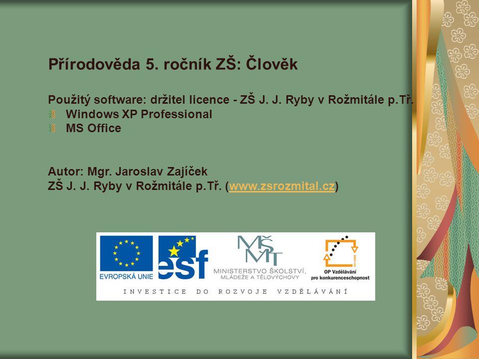 Přírodověda 5. ročník ZŠ: Člověk Použitý software: držitel licence - ZŠ J.