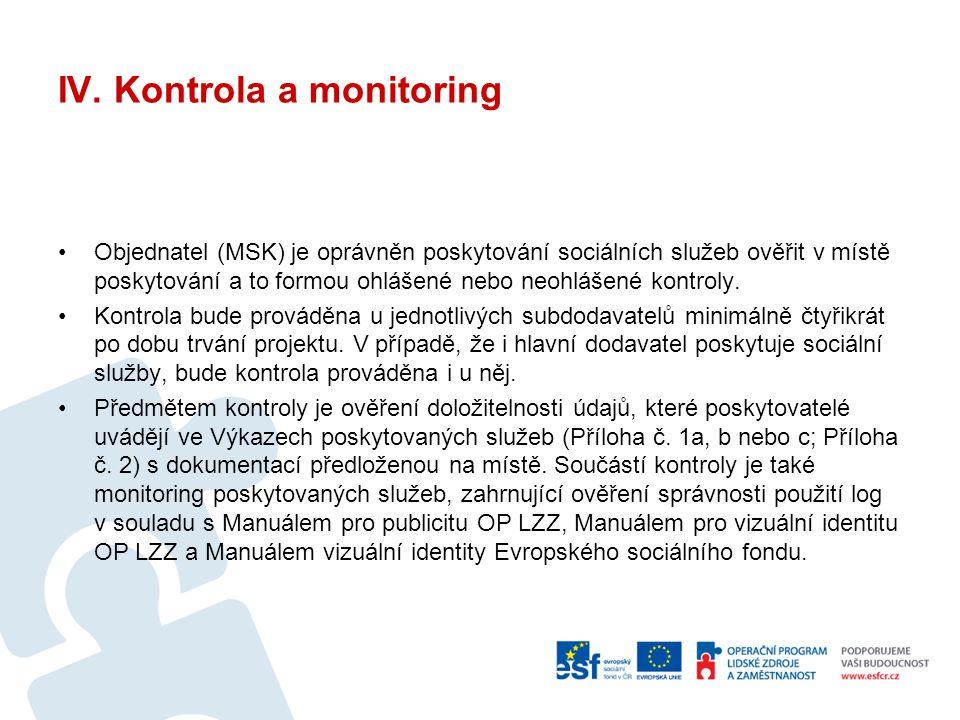 IV. Kontrola a monitoring Objednatel (MSK) je oprávněn poskytování sociálních služeb ověřit v místě poskytování a to formou ohlášené nebo neohlášené k