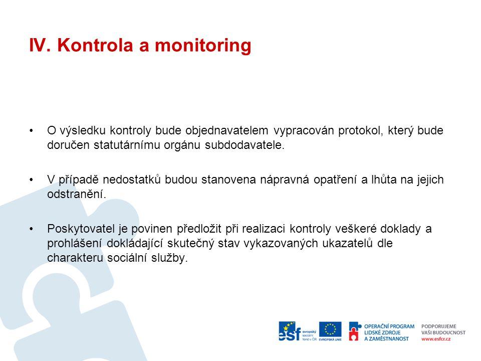 IV. Kontrola a monitoring O výsledku kontroly bude objednavatelem vypracován protokol, který bude doručen statutárnímu orgánu subdodavatele. V případě