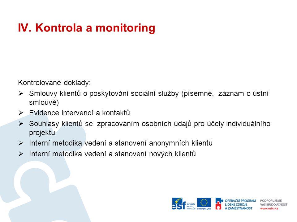IV. Kontrola a monitoring Kontrolované doklady:  Smlouvy klientů o poskytování sociální služby (písemné, záznam o ústní smlouvě)  Evidence intervenc