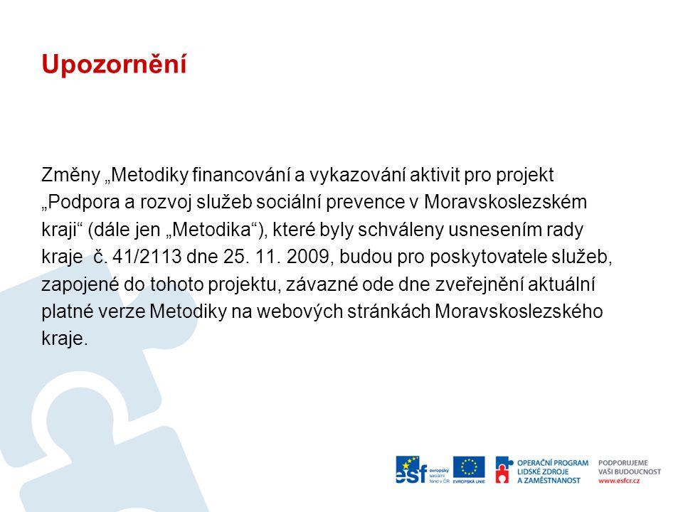 """Upozornění Změny """"Metodiky financování a vykazování aktivit pro projekt """"Podpora a rozvoj služeb sociální prevence v Moravskoslezském kraji"""" (dále jen"""