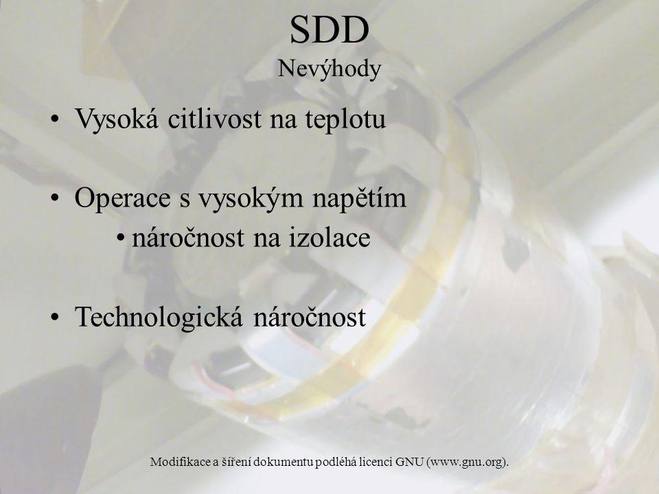 Modifikace a šíření dokumentu podléhá licenci GNU (www.gnu.org). SDD Nevýhody Vysoká citlivost na teplotu Operace s vysokým napětím náročnost na izola