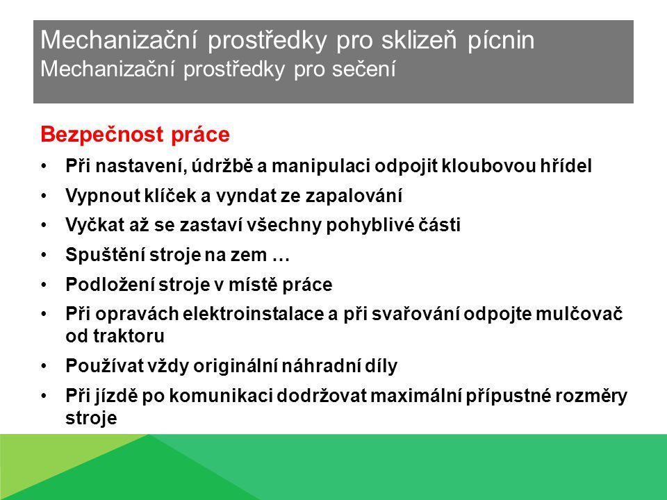 Mechanizační prostředky pro sklizeň pícnin Mechanizační prostředky pro sečení Bezpečnost práce Při nastavení, údržbě a manipulaci odpojit kloubovou hř