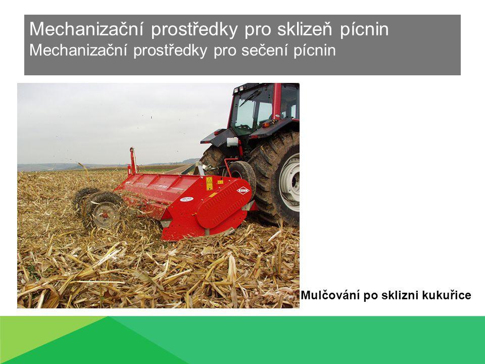 Mechanizační prostředky pro sklizeň pícnin Mechanizační prostředky pro sečení pícnin Mulčování po sklizni kukuřice