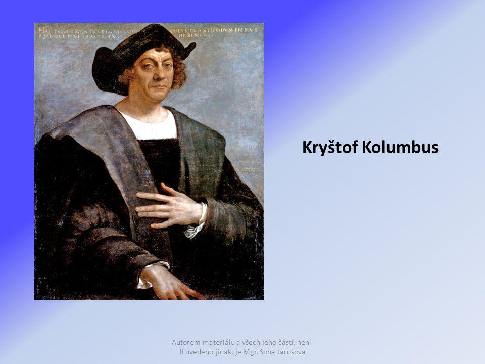Kryštof Kolumbus Autorem materiálu a všech jeho částí, není- li uvedeno jinak, je Mgr. Soňa Jarošová