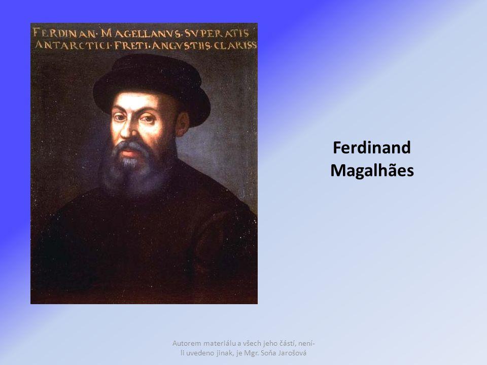 Ferdinand Magalhães Autorem materiálu a všech jeho částí, není- li uvedeno jinak, je Mgr. Soňa Jarošová