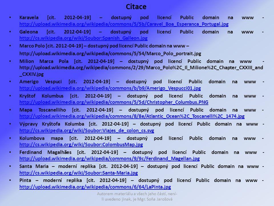 Citace Karavela [cit. 2012-04-19] – dostupný pod licencí Public domain na www - http://upload.wikimedia.org/wikipedia/commons/5/5b/Caravel_Boa_Esperan