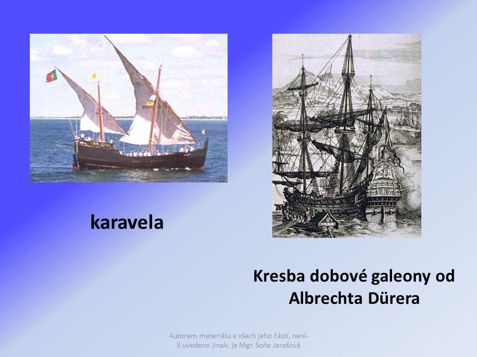 karavela Kresba dobové galeony od Albrechta Dürera Autorem materiálu a všech jeho částí, není- li uvedeno jinak, je Mgr. Soňa Jarošová