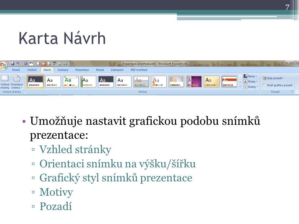 Karta Návrh 7 Umožňuje nastavit grafickou podobu snímků prezentace: ▫Vzhled stránky ▫Orientaci snímku na výšku/šířku ▫Grafický styl snímků prezentace