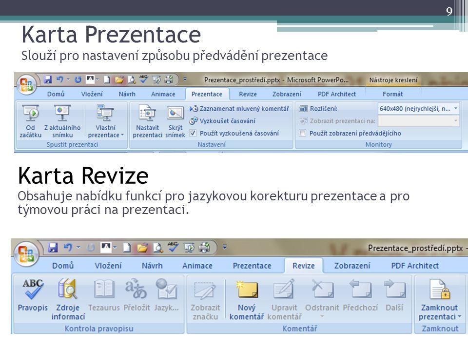 Karta Prezentace Slouží pro nastavení způsobu předvádění prezentace 9 Karta Revize Obsahuje nabídku funkcí pro jazykovou korekturu prezentace a pro tý