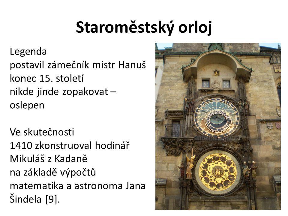 Staroměstský orloj Legenda postavil zámečník mistr Hanuš konec 15. století nikde jinde zopakovat – oslepen Ve skutečnosti 1410 zkonstruoval hodinář Mi