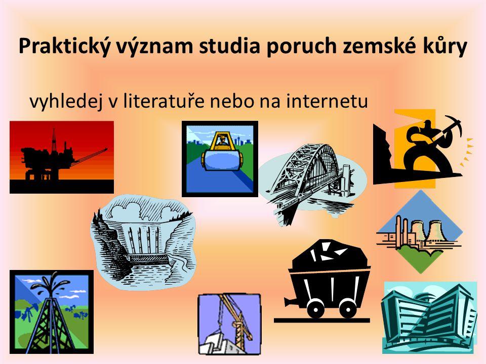 Praktický význam studia poruch zemské kůry vyhledej v literatuře nebo na internetu
