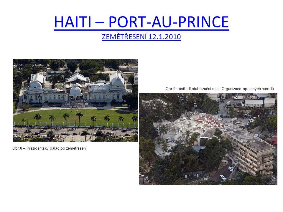 HAITI – PORT-AU-PRINCE ZEMĚTŘESENÍ 12.1.2010 Obr.8 – Prezidentský palác po zemětřesení Obr.9 - ústředí stabilizační mise Organizace spojených národů