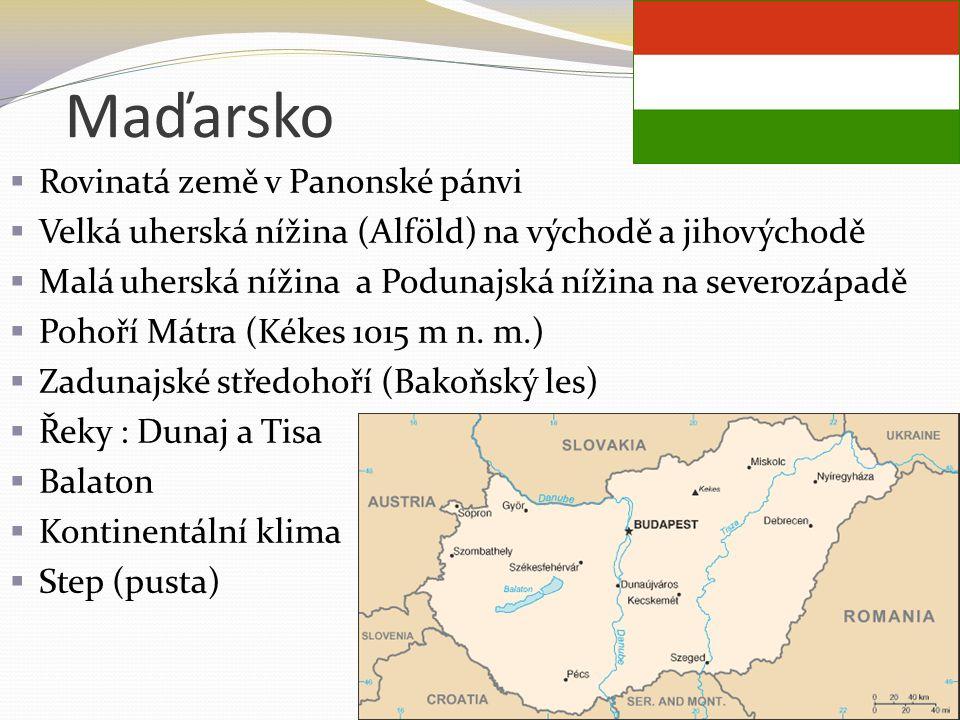Maďarsko  Rovinatá země v Panonské pánvi  Velká uherská nížina (Alföld) na východě a jihovýchodě  Malá uherská nížina a Podunajská nížina na severo