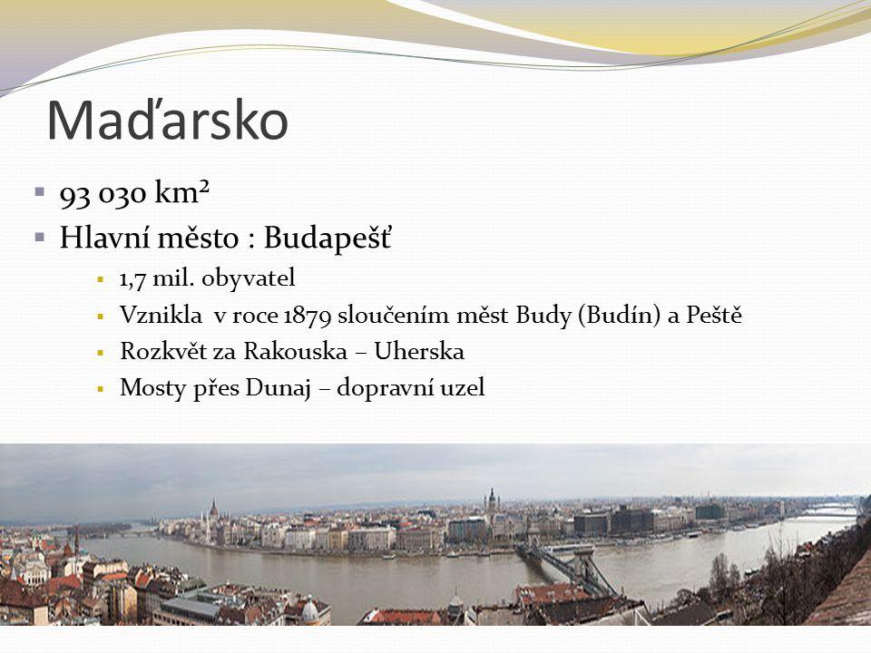 Maďarsko  93 030 km²  Hlavní město : Budapešť  1,7 mil. obyvatel  Vznikla v roce 1879 sloučením měst Budy (Budín) a Peště  Rozkvět za Rakouska –