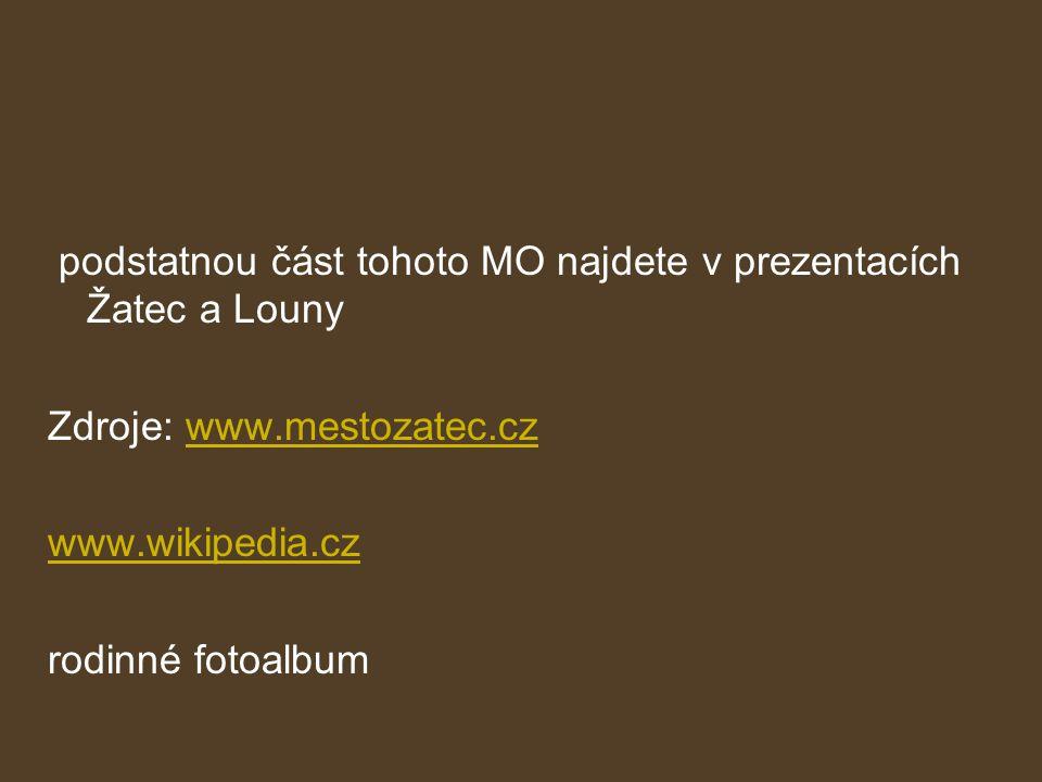 podstatnou část tohoto MO najdete v prezentacích Žatec a Louny Zdroje: www.mestozatec.cz www.wikipedia.cz rodinné fotoalbum