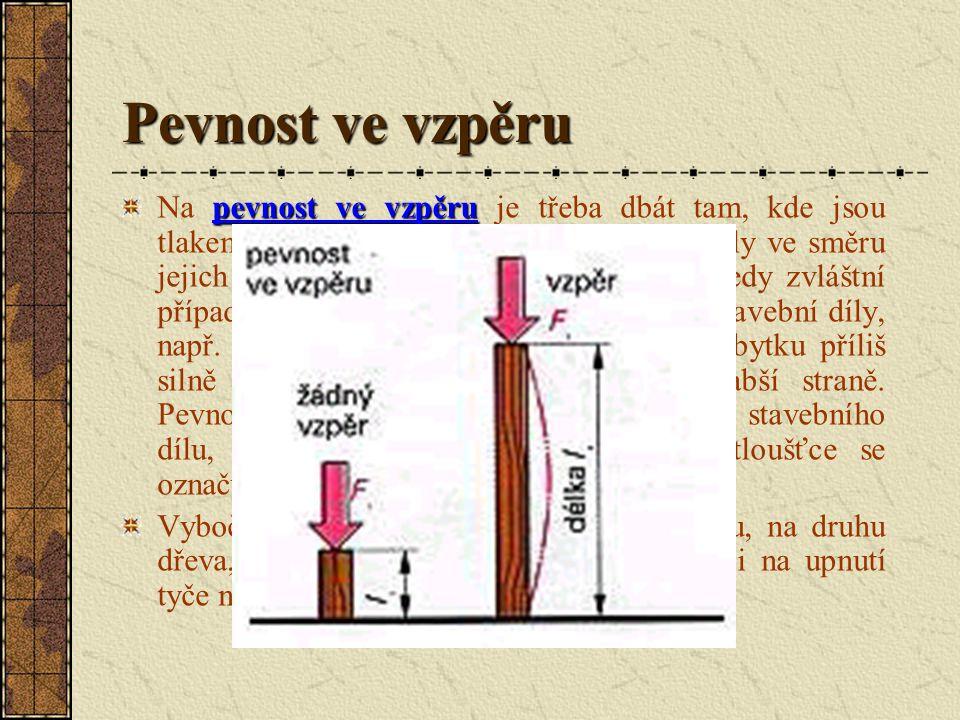 Pevnost v krutu Pevnost dřeva v krutu závisí na druhu dřeva, jeho hustotě a vlhkosti. Kroucením jsou namáhány dřevěné díly při opracování (např. na so