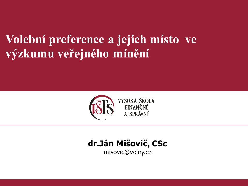 1.1. Volební preference a jejich místo ve výzkumu veřejného mínění dr.Ján Mišovič, CSc misovic@volny.cz