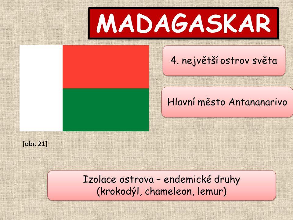 MADAGASKAR Hlavní město Antananarivo 4. největší ostrov světa Izolace ostrova – endemické druhy (krokodýl, chameleon, lemur) Izolace ostrova – endemic
