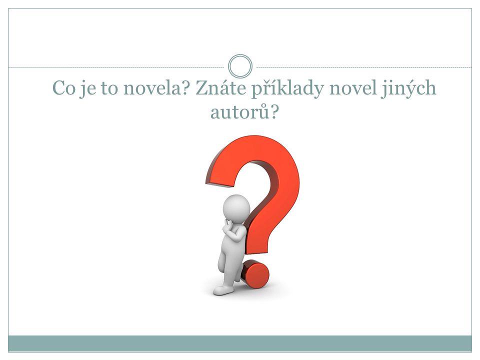Co je to novela? Znáte příklady novel jiných autorů?