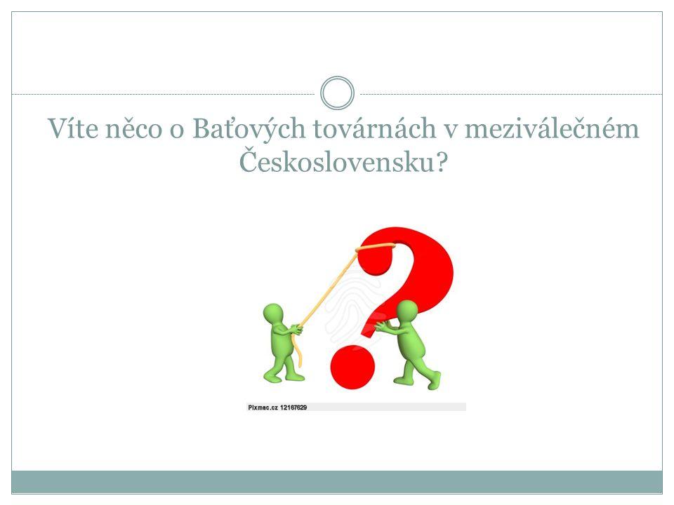 Víte něco o Baťových továrnách v meziválečném Československu?