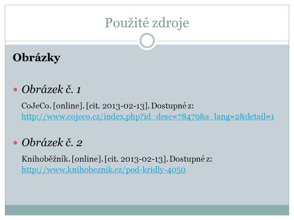 Použité zdroje Obrázky Obrázek č. 1 CoJeCo. [online]. [cit. 2013-02-13]. Dostupné z: http://www.cojeco.cz/index.php?id_desc=78479&s_lang=2&detail=1 ht