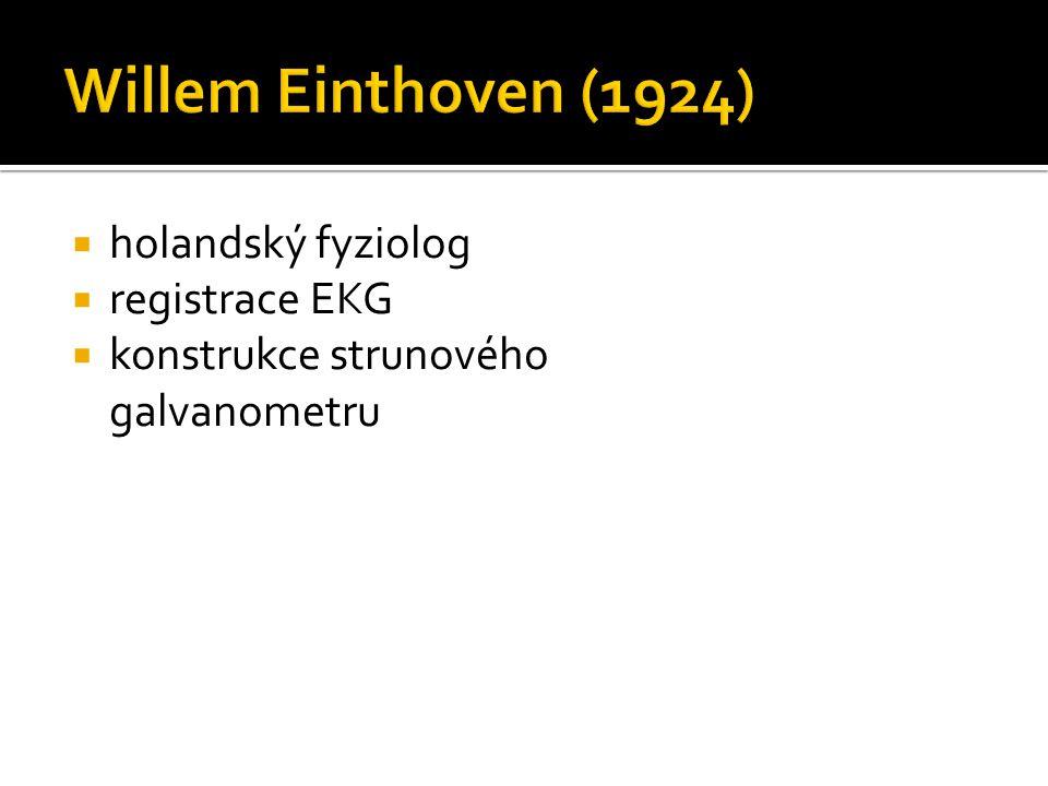  holandský fyziolog  registrace EKG  konstrukce strunového galvanometru
