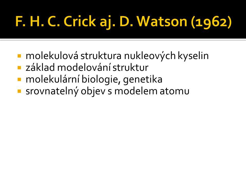  molekulová struktura nukleových kyselin  základ modelování struktur  molekulární biologie, genetika  srovnatelný objev s modelem atomu