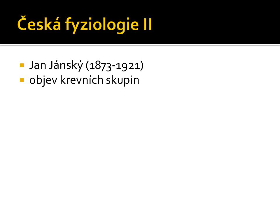  Jan Jánský (1873-1921)  objev krevních skupin