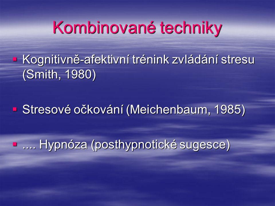 Kombinované techniky  Kognitivně-afektivní trénink zvládání stresu (Smith, 1980)  Stresové očkování (Meichenbaum, 1985) .... Hypnóza (posthypnotick