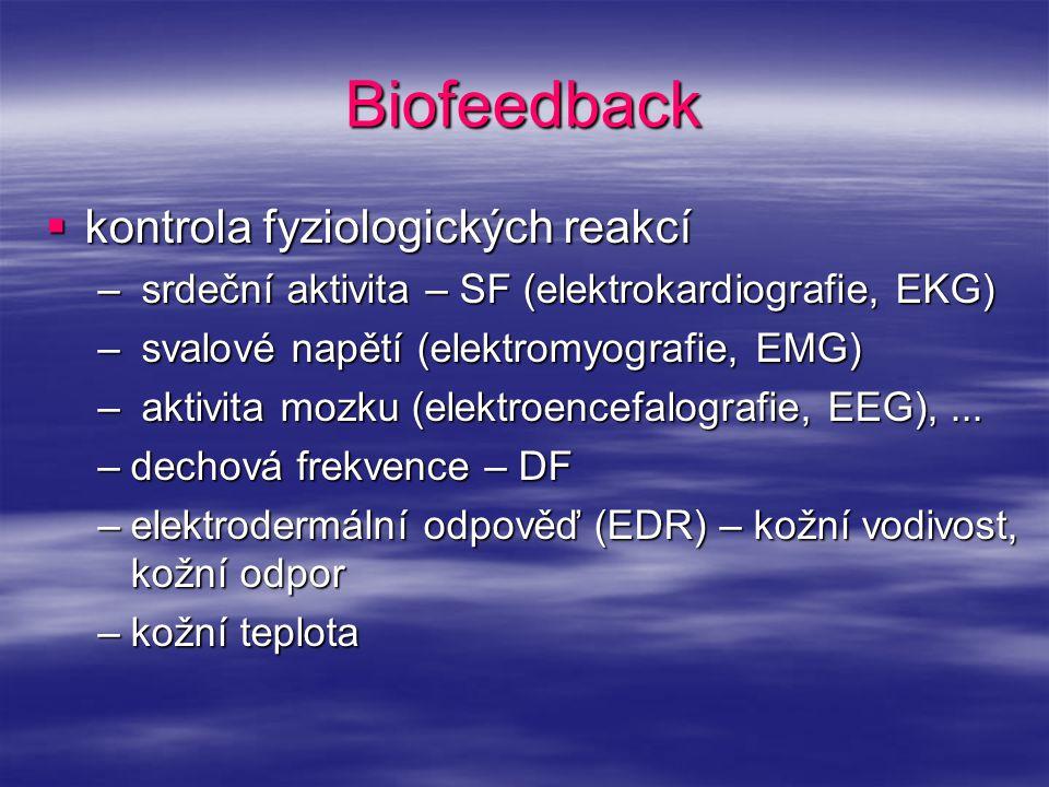 Biofeedback  kontrola fyziologických reakcí – srdeční aktivita – SF (elektrokardiografie, EKG) – svalové napětí (elektromyografie, EMG) – aktivita mo