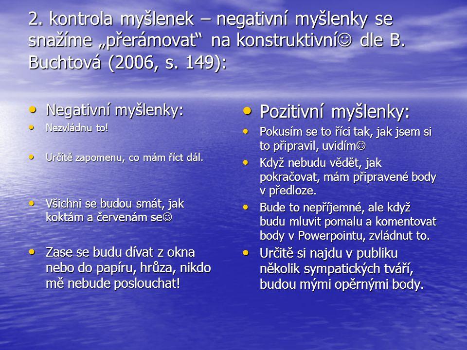 """2. kontrola myšlenek – negativní myšlenky se snažíme """"přerámovat"""" na konstruktivní dle B. Buchtová (2006, s. 149): Negativní myšlenky: Negativní myšle"""
