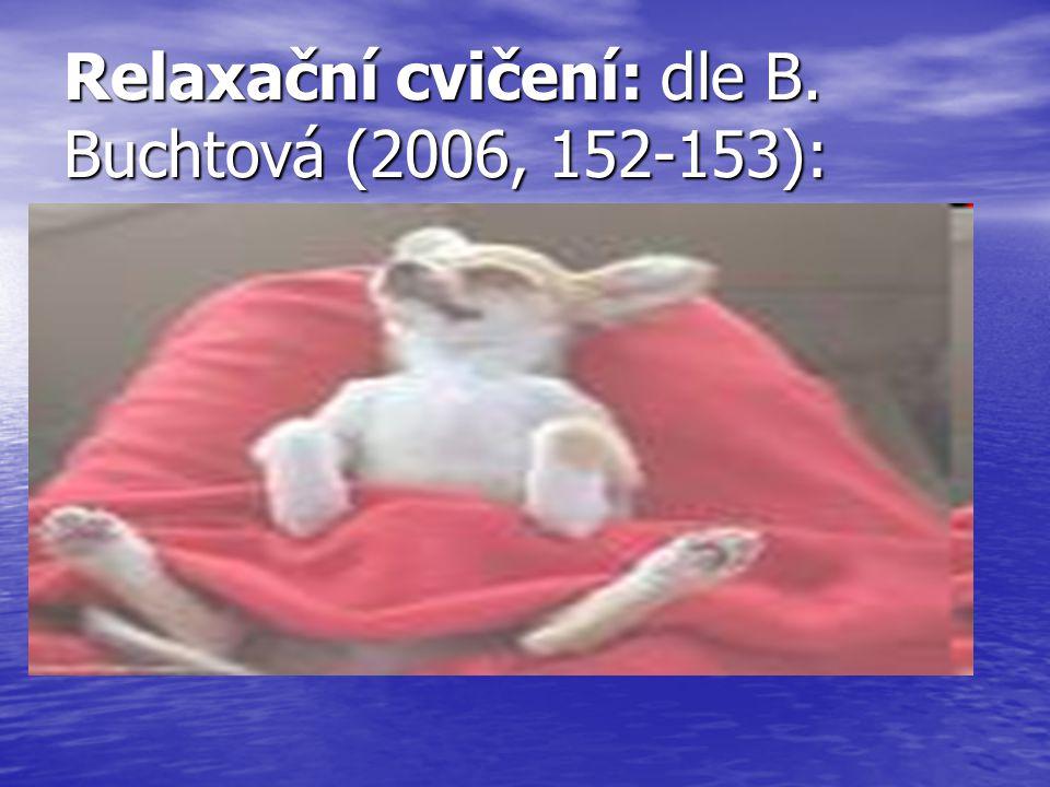 Relaxační cvičení: dle B. Buchtová (2006, 152-153):