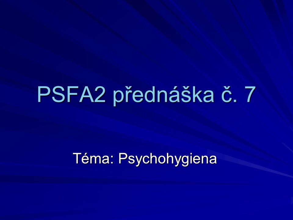 PSFA2 přednáška č. 7 Téma: Psychohygiena