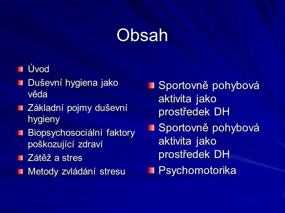 Obsah Úvod Duševní hygiena jako věda Základní pojmy duševní hygieny Biopsychosociální faktory poškozující zdraví Zátěž a stres Metody zvládání stresu
