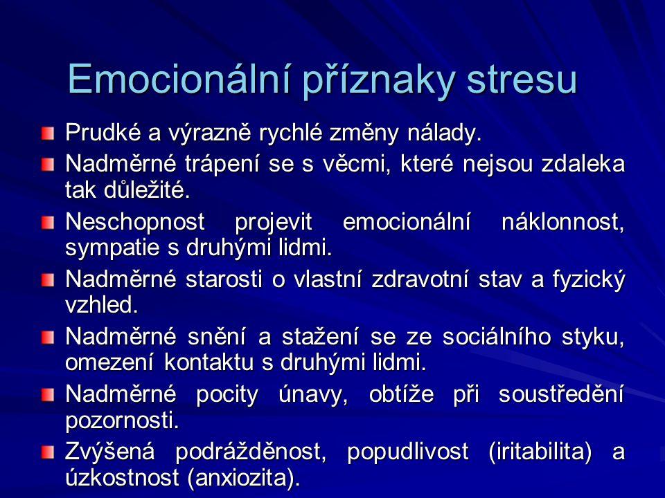 Emocionální příznaky stresu Prudké a výrazně rychlé změny nálady. Nadměrné trápení se s věcmi, které nejsou zdaleka tak důležité. Neschopnost projevit