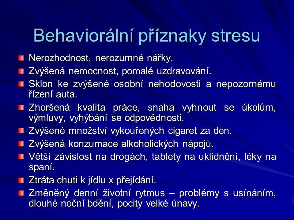 Behaviorální příznaky stresu Nerozhodnost, nerozumné nářky. Zvýšená nemocnost, pomalé uzdravování. Sklon ke zvýšené osobní nehodovosti a nepozornému ř